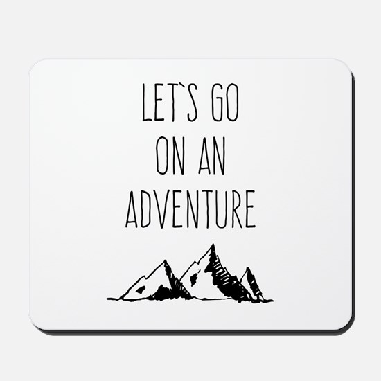Let's Go On An Adventure Mousepad