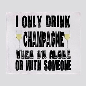 I Only Drink Champagne Throw Blanket