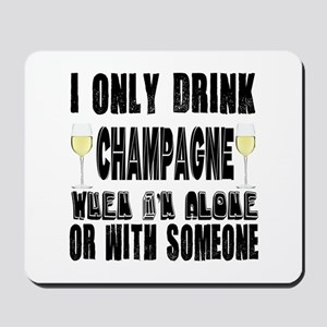 I Only Drink Champagne Mousepad