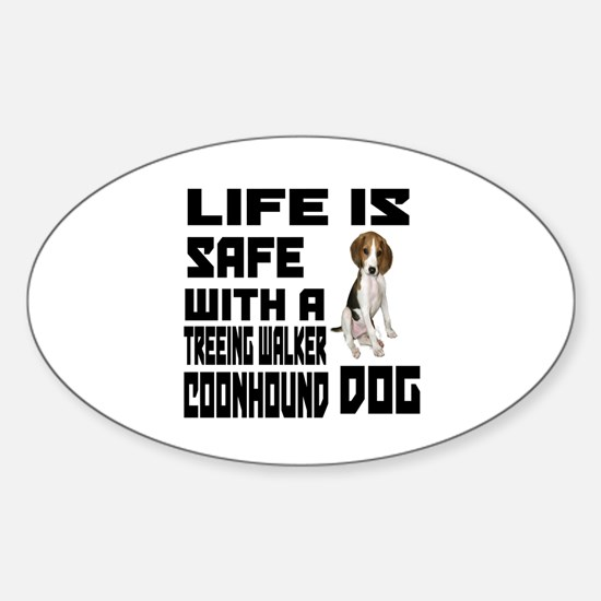 Life Is Safe With A Treeing Walker Sticker (Oval)
