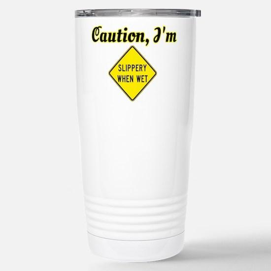 CAUTION, I'M SLIPPERY WHEN WET Travel Mug
