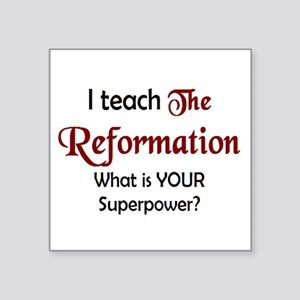 "teach reformation Square Sticker 3"" x 3"""