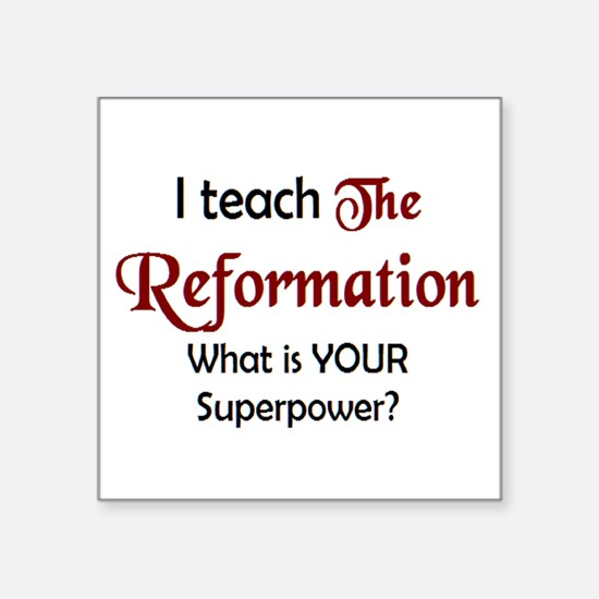 "teach reformation Square Sticker 3"" x 3"""
