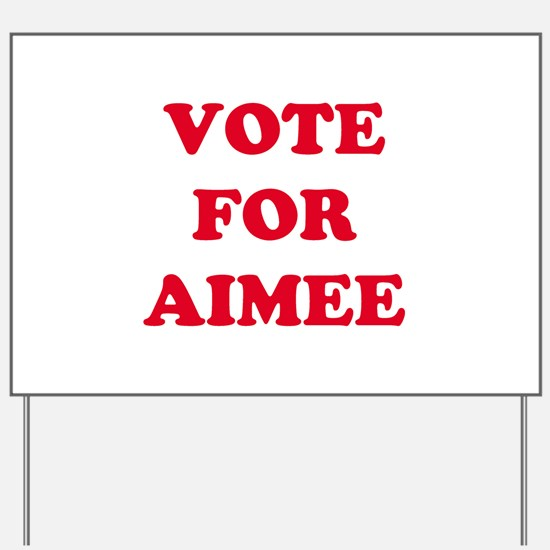 VOTE FOR AIMEE   Yard Sign