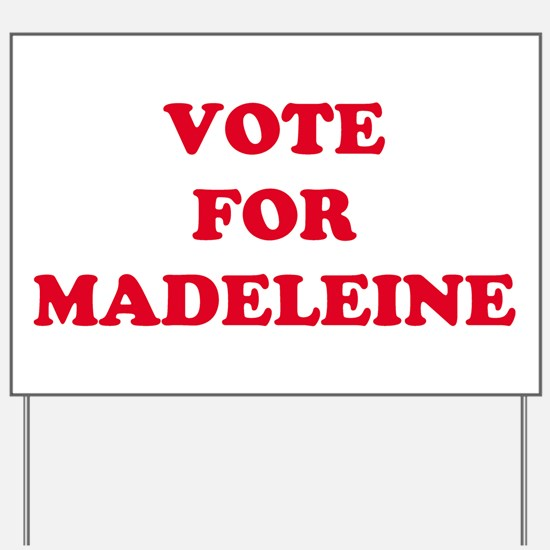 VOTE FOR MADELEINE   Yard Sign