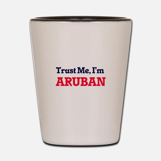 Trust Me, I'm Aruban Shot Glass