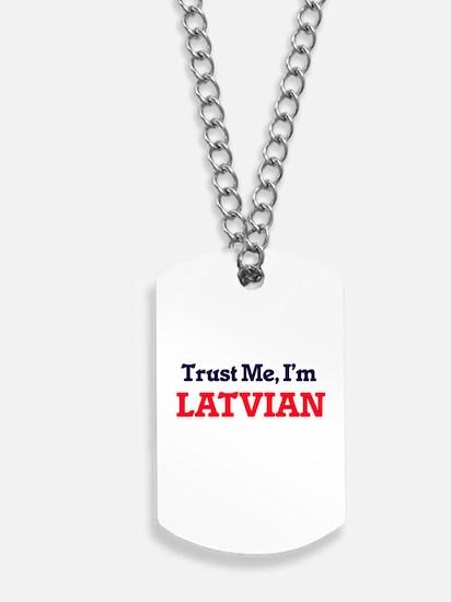 Trust Me, I'm Latvian Dog Tags
