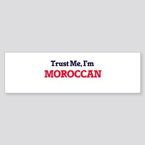 Trust Me, I'm Moroccan Bumper Sticker
