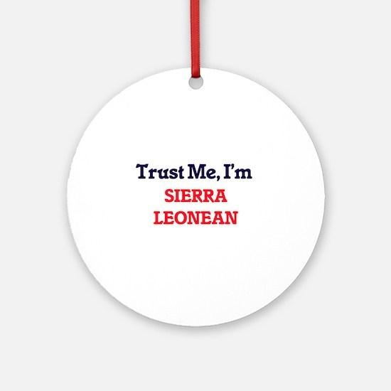 Trust Me, I'm Sierra Leonean Round Ornament