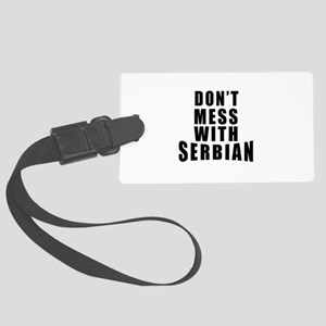 Don't Mess With Serbia Large Luggage Tag