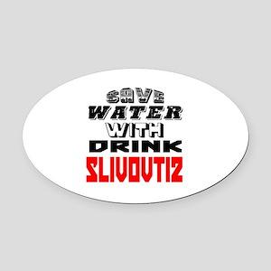 Save Water With Drink Slivovtiz De Oval Car Magnet