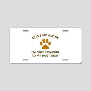 Only Speaking To My Dog Aluminum License Plate