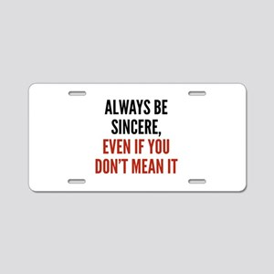 Always Be Sincere Aluminum License Plate