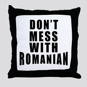 Don't Mess With Romania Throw Pillow
