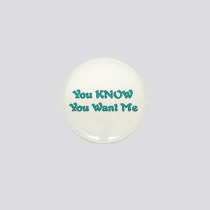 You Know You Want Me Mini Button