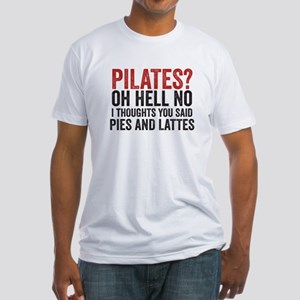 PILATES? I THOUGHT YOU SAID PIES AND LATTES T-Shir