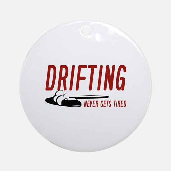 Drifting Never Gets Tired Ornament (Round)