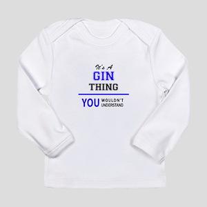 It's GIN thing, you wouldn't u Long Sleeve T-Shirt