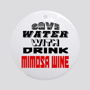 Save Water With Drink Mimosa Wine D Round Ornament