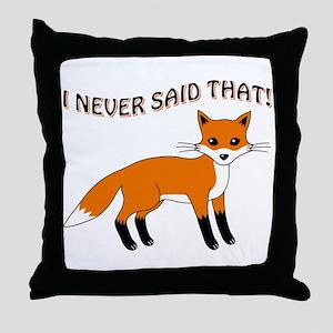 I NEVER SAID THAT! Throw Pillow
