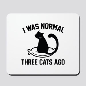 I Was Normal Three Cats Ago Mousepad