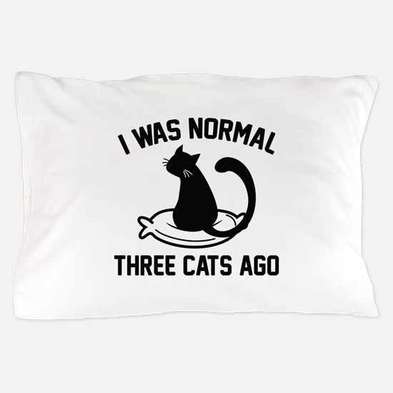 I Was Normal Three Cats Ago Pillow Case