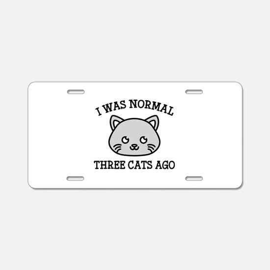 I Was Normal Three Cats Ago Aluminum License Plate