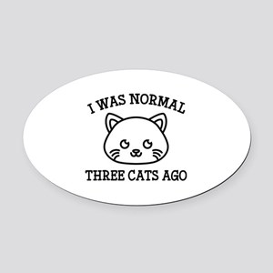 I Was Normal Three Cats Ago Oval Car Magnet
