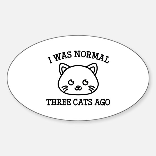 I Was Normal Three Cats Ago Sticker (Oval)