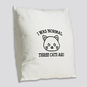 I Was Normal Three Cats Ago Burlap Throw Pillow