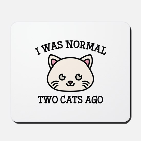 I Was Normal Two Cats Ago Mousepad
