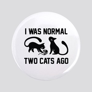 "I Was Normal Two Cats Ago 3.5"" Button"