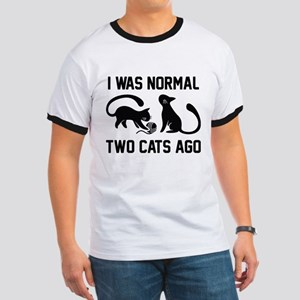 I Was Normal Two Cats Ago Ringer T