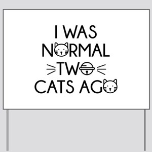 I Was Normal Two Cats Ago Yard Sign