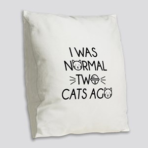 I Was Normal Two Cats Ago Burlap Throw Pillow