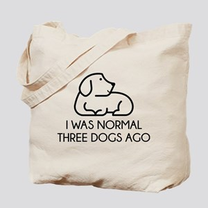 I Was Normal Three Dogs Ago Tote Bag