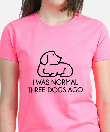 I Was Normal Three Dogs Ago Women's Dark T-Shirt