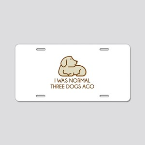I Was Normal Three Dogs Ago Aluminum License Plate