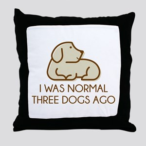 I Was Normal Three Dogs Ago Throw Pillow