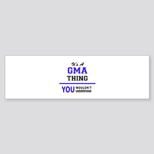 It's GMA thing, you wouldn't unders Bumper Sticker