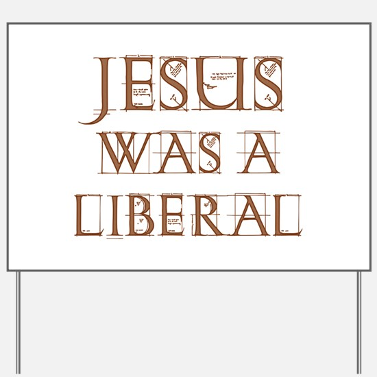 Jesus Was a Liberal Yard Sign