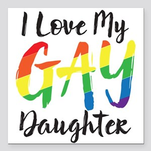 """I Love My Gay Daughter Square Car Magnet 3"""" x 3"""""""