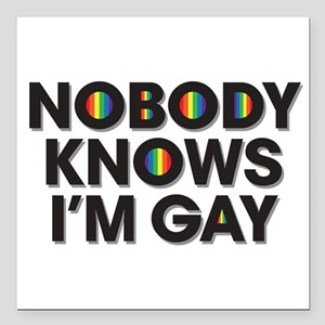 "Nobody Knows I'm Gay Square Car Magnet 3"" x 3"""