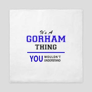 It's GORHAM thing, you wouldn't unders Queen Duvet