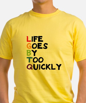 LGBTQ - Life Goes By Too Quickly T
