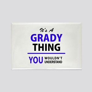 It's GRADY thing, you wouldn't understand Magnets