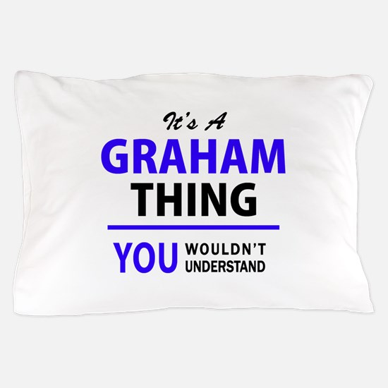 It's GRAHAM thing, you wouldn't unders Pillow Case
