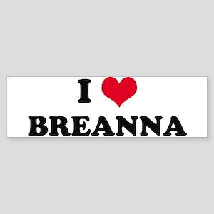 I HEART BREANNA Bumper Sticker