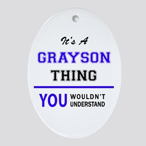It's GRAYSON thing, you wouldn't und Oval Ornament