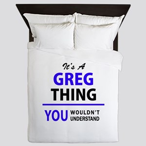 It's GREG thing, you wouldn't understa Queen Duvet